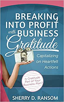 Breaking Into Profit With Business Gratitude: Capitalizing On Heartfelt Actions