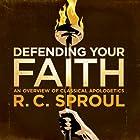Defending Your Faith Hörbuch von R. C. Sproul Gesprochen von: R. C. Sproul
