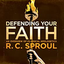 Defending Your Faith Audiobook by R. C. Sproul Narrated by R. C. Sproul