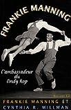 echange, troc Frankie Manning, Cynthia R Millman - Frankie Manning : L'ambassadeur du lindy hop