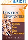 Offshoring Opportunities : Strategies and Tactics for Global Competitiveness