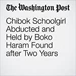 Chibok Schoolgirl Abducted and Held by Boko Haram Found after Two Years | Brian Murphy