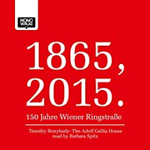 The Adolf Gallia House (1865, 2015 - 150 Jahre Wiener Ringstraße) (       UNABRIDGED) by Timothy Bonyhady Narrated by Barbara Spitz