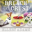 Breach of Crust: Charmed Pie Shoppe Mystery Series, Book 5 Audiobook by Ellery Adams Narrated by C.S.E Cooney