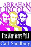 Abraham Lincoln:  The War Years (Volume I)