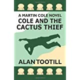 Cole And The Cactus Thief: The Martin Cole Novelsby Alan Tootill