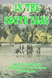 Robert Louis Stevenson In the South Seas: Robert Louis Stevenson's Autobiography of his Life in the Pacific Islands