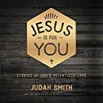 Jesus Is for You: Stories of God's Relentless Love | Judah Smith