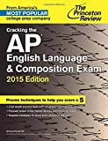 Cracking the AP English Language & Composition Exam, 2015 Edition (College Test Preparation)