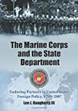 img - for The Marine Corps and the State Department: Enduring Partners in United States Foreign Policy, 1798-2007 book / textbook / text book