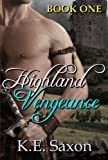 Highland Vengeance : Book One : Highlands Trilogy (A Family Saga / Adventure Romance)
