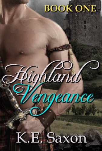 Highland Vengeance : Book One : Highlands Trilogy (A Family Saga / Adventure Romance) by K.E. Saxon
