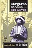 Margaret Mitchell Margaret Mitchell: Reporter