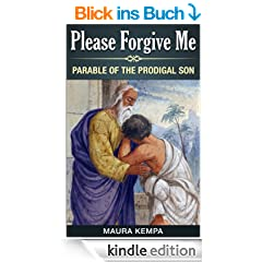 Please Forgive Me! Parable Of The Prodigal Son (English Edition)