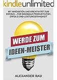 Werde zum Ideen-Meister: Mit Innovation und Kreativit�t zum Erfolg - f�r maximale Produktivit�t, Erfolg und Leistungsf�higkeit (Innovation, Gesch�ftsideen, ... Thinking, Ideen, kreativ, Erfindungen)
