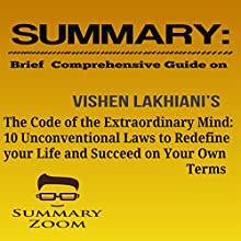 Summary: Brief Comprehensive Guide on Vishen Lakhiani's The Code of the Extraordinary Mind: 10 Unconventional Laws to Redefine Your Life and Succeed on Your Own Terms Audiobook by  Summary Zoom Narrated by Doron Alon