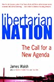 Libertarian Nation!: The Call for a New Agenda (1563438860) by Walsh, James