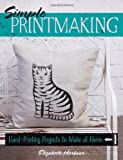 Elizabeth Harbour Simple Printmaking: Hand-Printing Projects to Make at Home