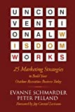 Unconventional Wisdom Works: 25 Marketing Strategies to Build Your Outdoor Recreation Business Today