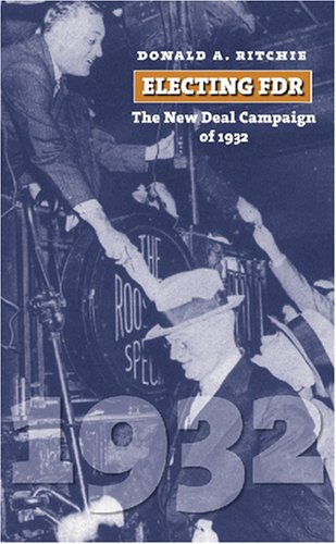 Electing FDR: The New Deal Campaign of 1932 (American Presidential Elections), DONALD A. RITCHIE
