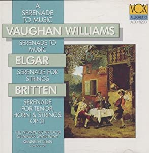 """A Serenade to Music - Vaughan Williams: Serenade to Music (""""How sweet the moonlight sleeps upon this bank!"""") for 16 soloists (or soloists & chorus) & orchestra / Elgar: Serenade for strings in E Minor, Op.20 / Britten: Serenade, for tenor, horn, & strings, Op. 31"""