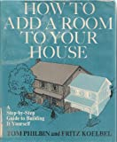 How to add a room to your house: A step-by-step guide to building it yourself (0684164949) by Philbin, Tom