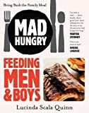 Mad Hungry: Feeding Men and Boys: Recipes, Strategies, and Survival Techniques Mad Hungry