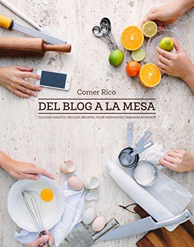 Comer rico: Del Blog a la Mesa (Spanish Edition) by Pilar Hernandez, Bárbara Achondo, Paulina Briones, Claudia Varleta