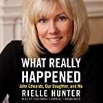 What Really Happened: John Edwards, Our Daughter, and Me | Rielle Hunter