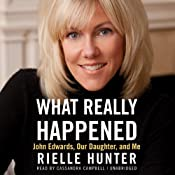 What Really Happened: John Edwards, Our Daughter, and Me | [Rielle Hunter]