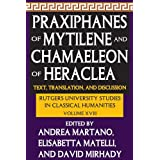 Praxiphanes of Mytilene and Chamaeleon of Heraclea: Text, Translation, and Discussion (Rutgers University Studies...