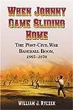 When Johnny Came Sliding Home: The Post-Civil War Baseball Boom, 1865-1870