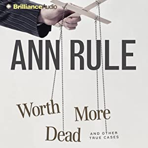 Worth More Dead: And Other True Cases (Ann Rule's Crime Files, Book 10) | [Ann Rule]