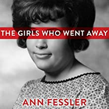 The Girls Who Went Away: The Hidden History of Women Who Surrendered Children for Adoption in the Decades Before Roe v. Wade Audiobook by Ann Fessler Narrated by Coleen Marlo