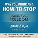 Why You Drink and How to Stop: A Journey to Freedom (       UNABRIDGED) by Veronica Valli Narrated by Veronica Valli