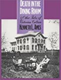 Death in the Dining Room and Other Tales of Victorian Culture (0877228914) by Kenneth L. Ames