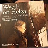 WYETH ON HELGA: THE HELGA PAINTINGS IN ANDREW WYETH'S OWN WORDS, AS TOLD TO THOMAS HOVING (Wyeth on Helga The Helga paintings in Andrew Wyeth's own words, as told to Thomas Hoving) (0977301842) by Thomas Hoving