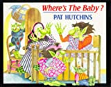 Where's the Baby? (Red Fox Picture Books) (0099196212) by Hutchins, Pat
