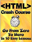HTML Crash Course: Go From Zero To Hero in 10 Easy Lessons (Learn To Code)