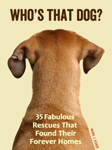 Who's That Dog? 35 Fabulous Rescues That Found Their Forever Homes by Mark J. Asher ebook deal