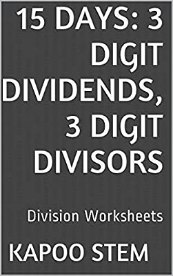15 Division Worksheets with 3-Digit Dividends, 3-Digit Divisors: Math Practice Workbook (15 Days Math Division Series 10)