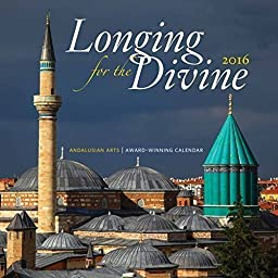 Longing for the Divine 2016 Wall Calendar --- Rumi, Hafiz, and more...