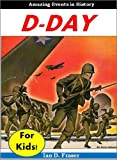 History for Children: D-Day for Kids - The Incredible Story of the Invasion of Normandy and How the Allies Defeated Hitler in World War ll (Educational Books for Kids)