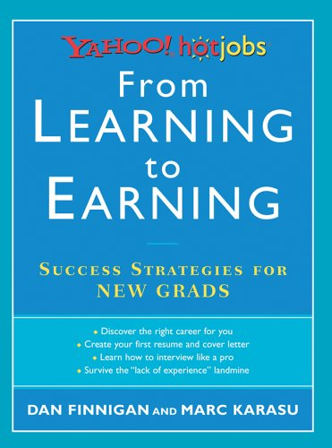 From Learning to Earning: Yahoo! HotJobs Success Strategies for New Grads (HotJobs Career Advisors)