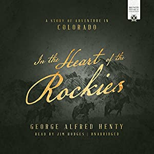 In the Heart of the Rockies: A Story of Adventure in Colorado Hörbuch von George Alfred Henty Gesprochen von: Jim Hodges