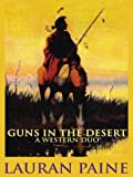Guns in the Desert: A Western Duo (Five Star First Edition Western), Paine, Lauran