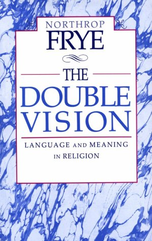 The Double Vision: Language and Meaning in Religion, NORTHROP FRYE