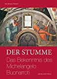 Der Stumme: Das Bekenntnis des Michelangelo Buonarroti (Studien zur internationalen Architektur- und Kunstgeschichte)