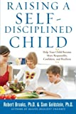 Raising a Self-Disciplined Child: Help Your Child Become More Responsible, Confident, and Resilient