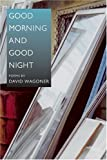 Good Morning and Good Night (Illinois Poetry Series) (0252072391) by Wagoner, David